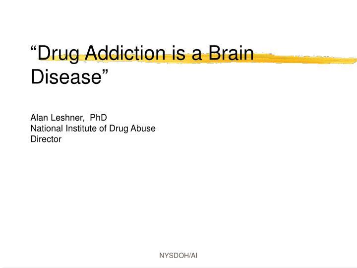 """Drug Addiction is a Brain Disease"""