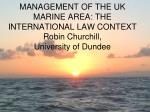 management of the uk marine area the international law context robin churchill university of dundee