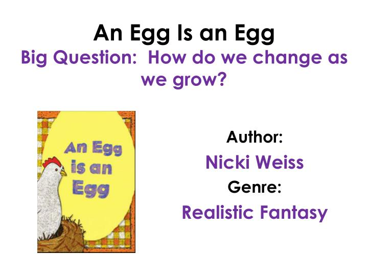 An egg is an egg big question how do we change as we grow