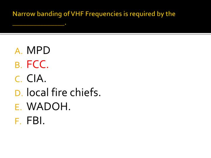 Narrow banding of VHF Frequencies is required by the _______________.