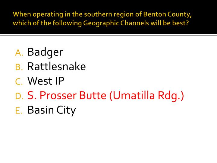 When operating in the southern region of Benton County, which of the following Geographic Channels will be best?