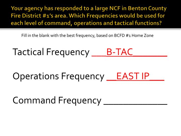 Your agency has responded to a large NCF in Benton County Fire District #1's area. Which Frequencies would be used for each level of command, operations and tactical functions?