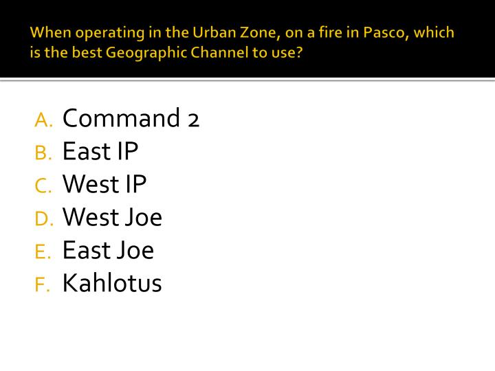 When operating in the Urban Zone, on a fire in Pasco, which is the best Geographic Channel to use?