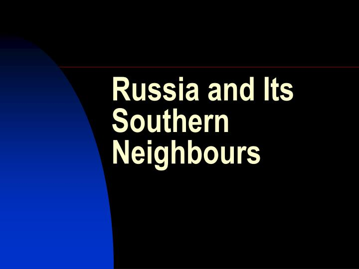 russia and its southern neighbours n.