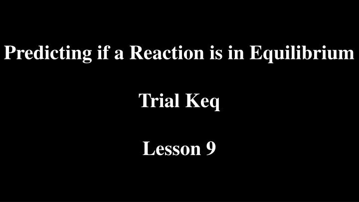 Predicting if a Reaction is in Equilibrium
