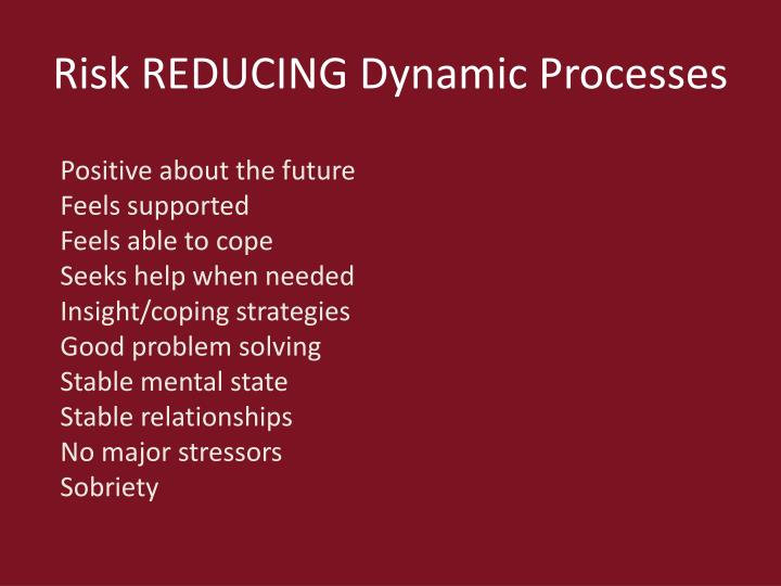Risk REDUCING Dynamic Processes