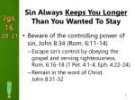 sin always keeps you longer than you wanted to stay1