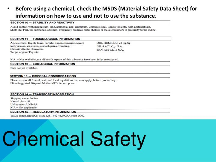 Before using a chemical, check the MSDS (Material Safety Data Sheet) for information on how to use and not to use the substance.