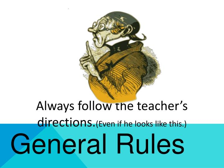 Always follow the teacher's directions.