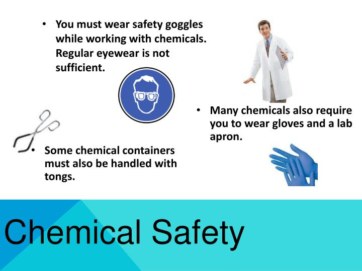 Many chemicals also require you to wear gloves and a lab apron.