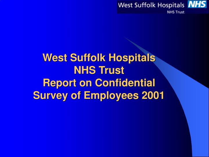 west suffolk hospitals nhs trust report on confidential survey of employees 2001 n.