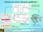 particles are not in thermal equilibrium
