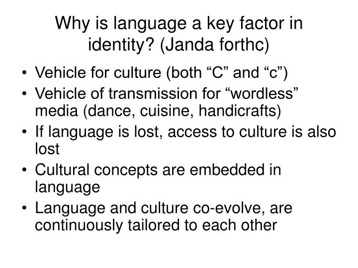 Why is language a key factor in identity? (Janda forthc)