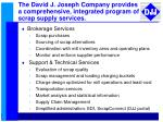the david j joseph company provides a comprehensive integrated program of scrap supply services