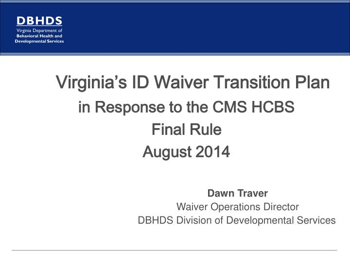 Virginia s id waiver transition plan in response to the cms hcbs final rule august 2014