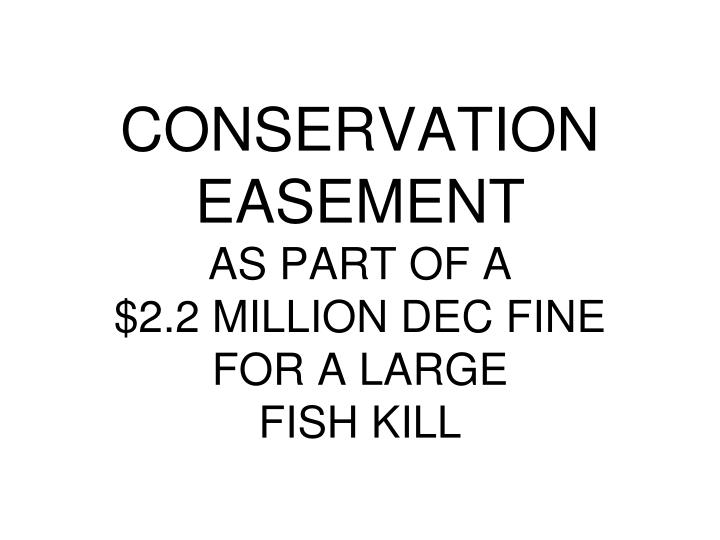 conservation easement as part of a 2 2 million dec fine for a large fish kill