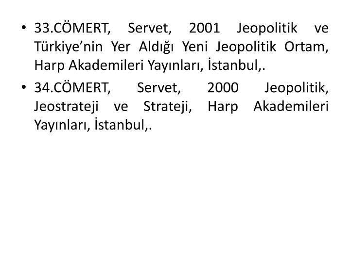 33.CÖMERT, Servet, 2001 Jeopolitik ve Türkiye'nin Yer Aldığı Yeni Jeopolitik Ortam, Harp Akademileri Yayınları, İstanbul,.