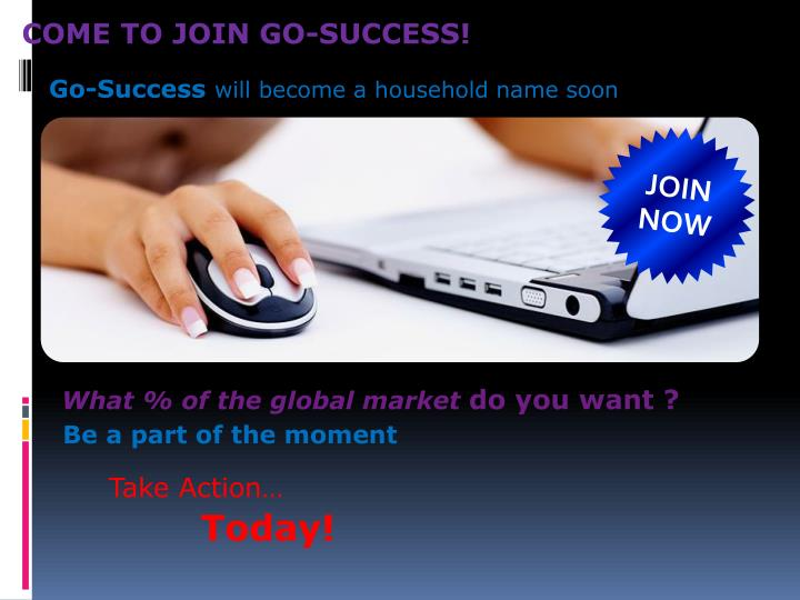 COME TO JOIN GO-SUCCESS!