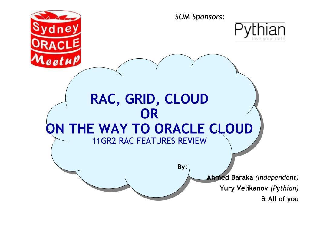 PPT - RAC , Grid, Cloud or on the way to Oracle Cloud 11GR2 RAC