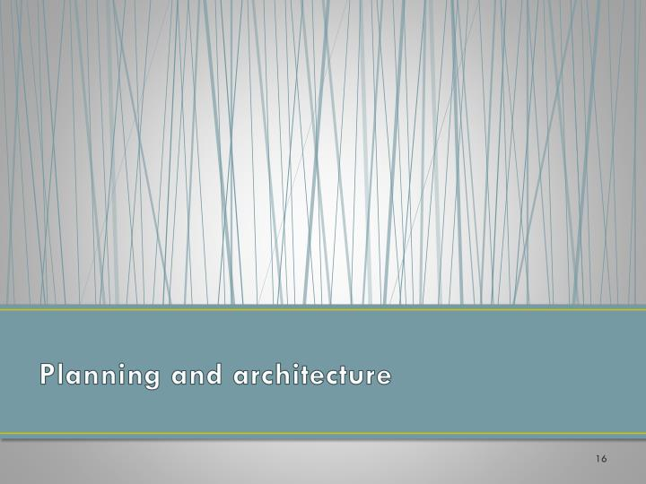 Planning and architecture