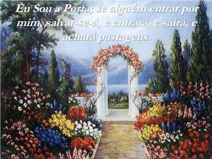 Eu Sou a Porta; se alguém entrar por mim, salvar-se-á, e entrará, e sairá, e achará pastagens.