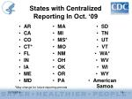 states with centralized reporting in oct 09