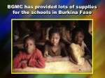 bgmc has provided lots of supplies for the schools in burkina faso