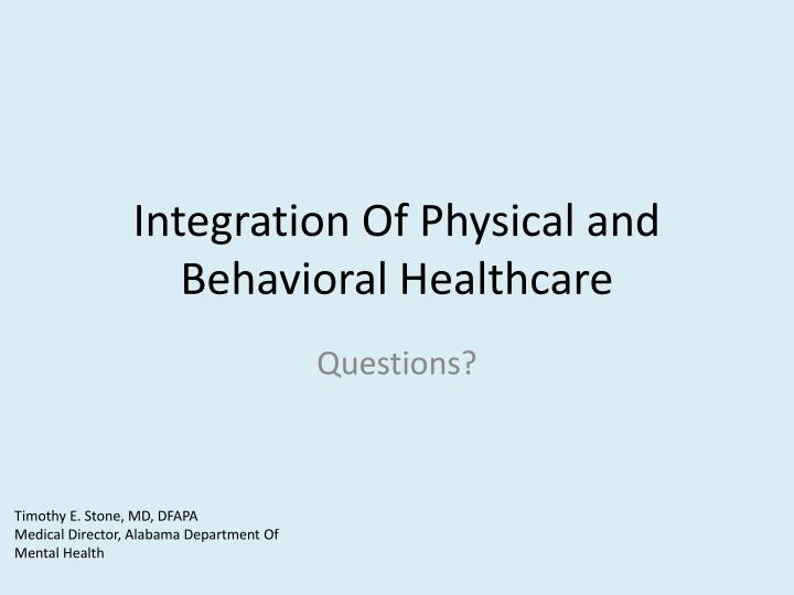 Integration Of Physical and Behavioral Healthcare