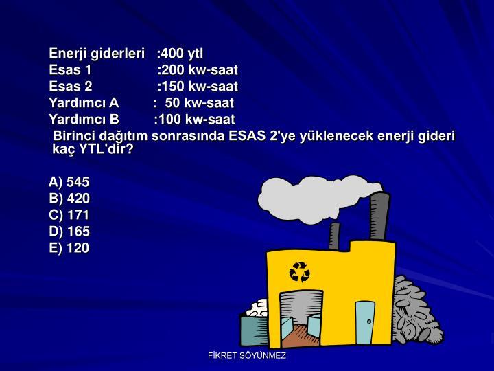 Enerji giderleri   :400 ytl