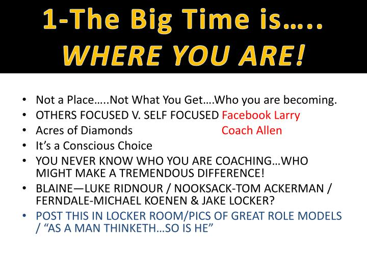 1-The Big Time is…..