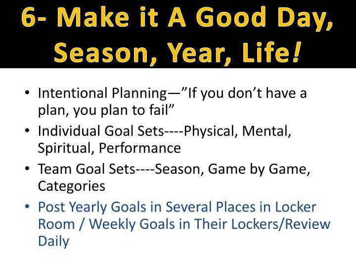 6- Make it A Good Day, Season, Year, Life