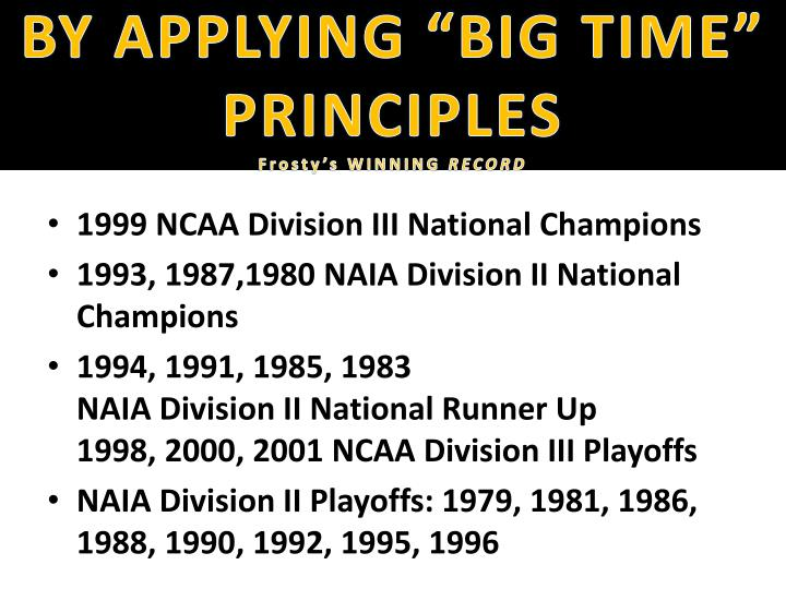 "BY APPLYING ""BIG TIME"" PRINCIPLES"