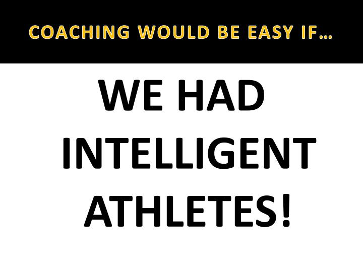 COACHING WOULD BE EASY IF…