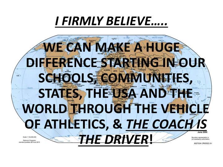 I FIRMLY BELIEVE…..