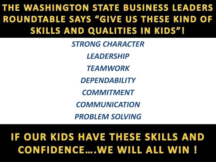 """THE WASHINGTON STATE BUSINESS LEADERS ROUNDTABLE SAYS """"GIVE US THESE KIND OF SKILLS AND QUALITIES IN KIDS""""!"""