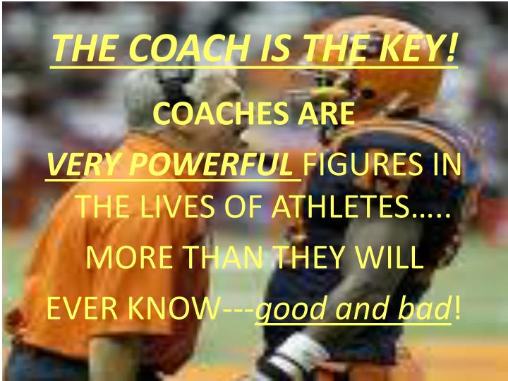 THE COACH IS THE KEY!
