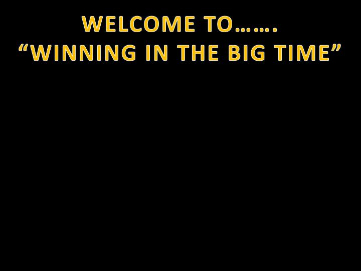 Welcome to winning in the big time