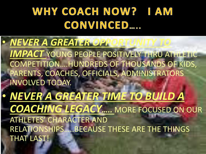 WHY COACH NOW?   I AM CONVINCED