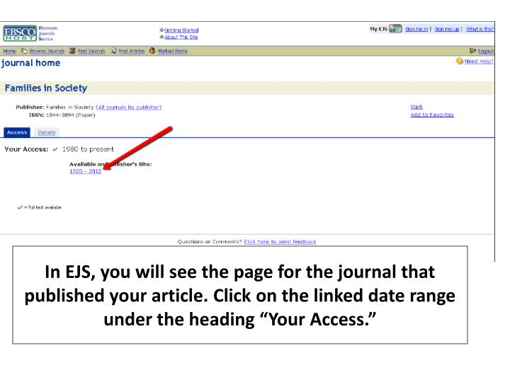 "In EJS, you will see the page for the journal that published your article. Click on the linked date range under the heading ""Your Access."""