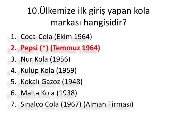 10.Ülkemize ilk giriş yapan kola markası hangisidir?