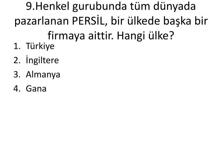 9.Henkel gurubunda tüm dünyada pazarlanan PERSİL, bir ülkede başka bir firmaya aittir. Hangi ülke?