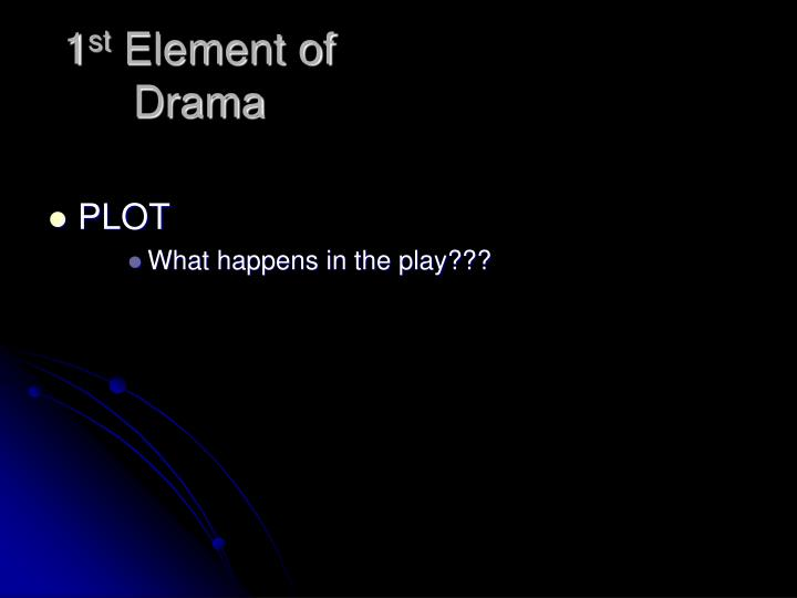 1 st element of drama