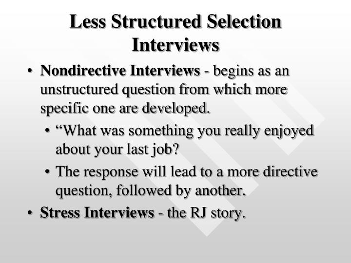 Less Structured Selection Interviews