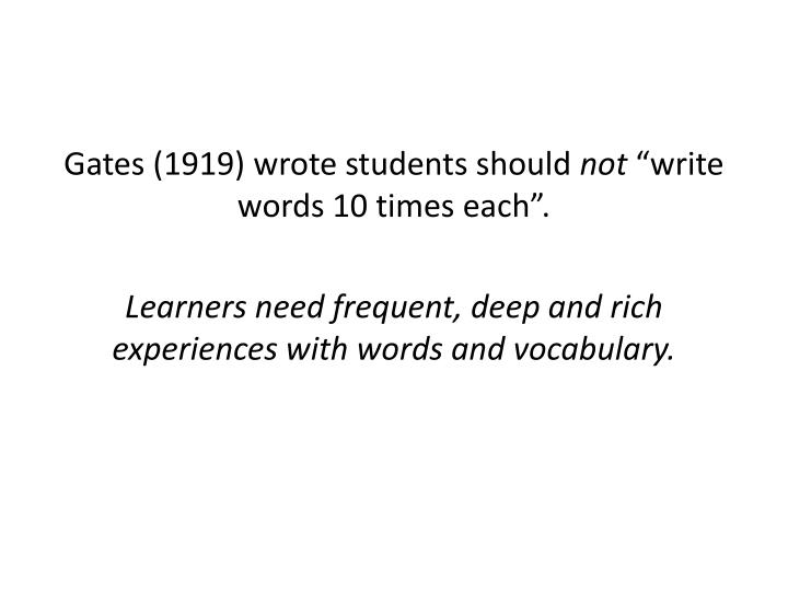 Gates (1919) wrote students should