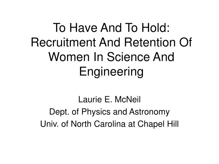 to have and to hold recruitment and retention of women in science and engineering n.