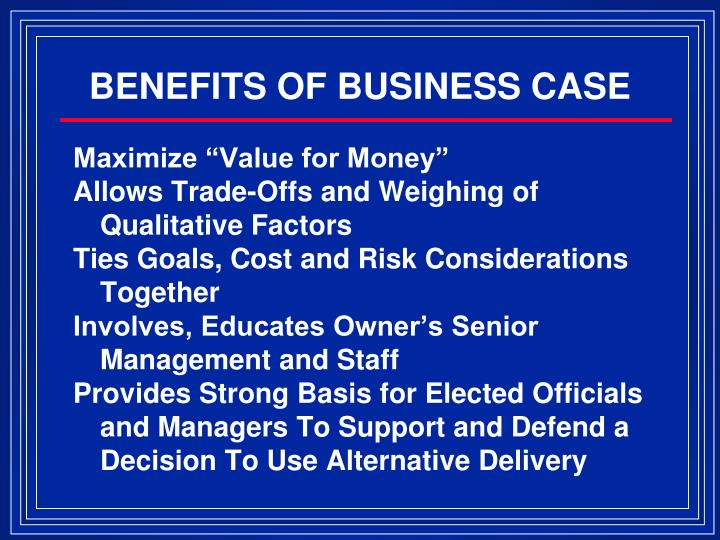 BENEFITS OF BUSINESS CASE