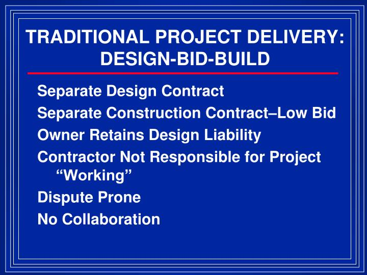TRADITIONAL PROJECT DELIVERY: DESIGN-BID-BUILD
