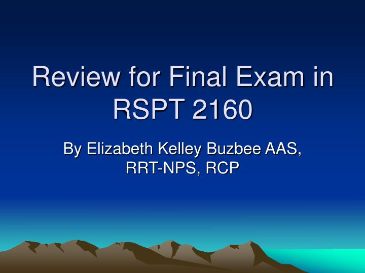 review for final exam in rspt 2160 n.