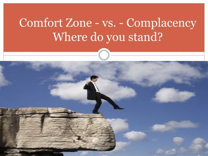 Comfort Zone - vs. - Complacency