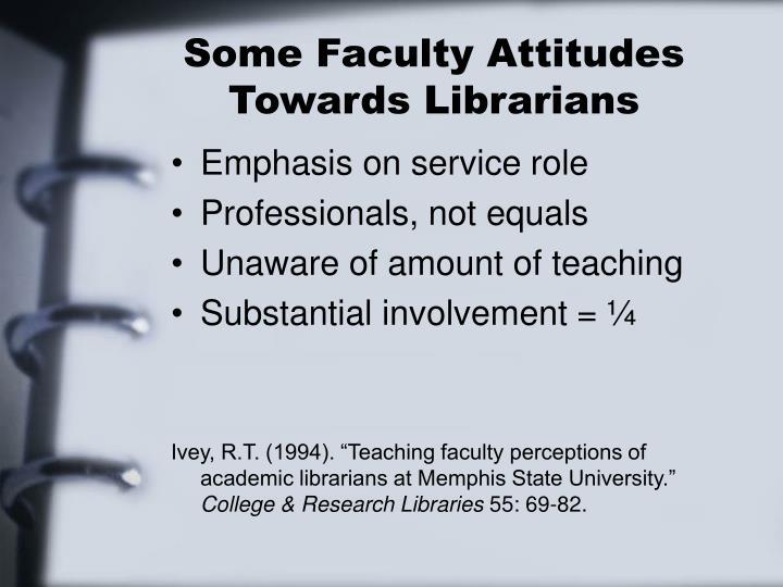 Some Faculty Attitudes Towards Librarians